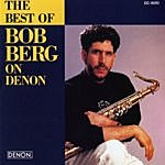 Bob Berg The Best Of Bob Berg On Denon