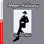 Roger Kellaway Say That Again (Digitally Remastered)