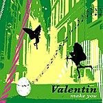 Valentin Make You