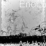 Enoch Ask How