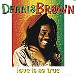 Dennis Brown Love Is So True