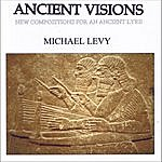 Michael Levy Ancient Visions - New Compositions For An Ancient Lyre
