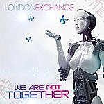 London Exchange We Are Not Together