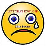 Mike Powers Ain't That Enough?
