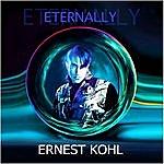 Ernest Kohl Eternally