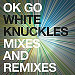 OK Go White Knuckles Remixes - Ep
