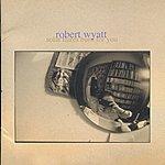 Robert Wyatt Solar Flares Burn For You