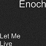Enoch Let Me Live