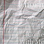 Enoch Come With Me