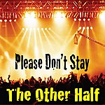 The Other Half Please Don't Stay
