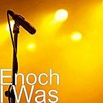 Enoch I Was