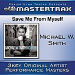Michael W. Smith Save Me From My Self [Performance Tracks]