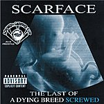 Scarface The Last Of A Dying Breed (Screwed & Chopped) (Parental Advisory)