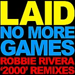 Laid No More Games (Robbie Rivera 2000 Remixes)