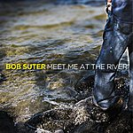 Bob Suter Meet Me At The River