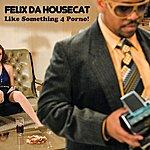 Felix Da Housecat Like Something 4 Porno! - Ep