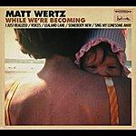 Matt Wertz While We're Becoming