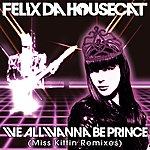 Felix Da Housecat We All Wanna Be Prince (Miss Kittin Remixes)