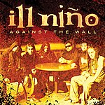 Ill Niño Against The Wall