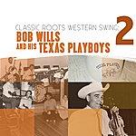 Bob Wills & His Texas Playboys Classic Roots Western Swing: Bob Wills And His Texas Playboys Vol. 2