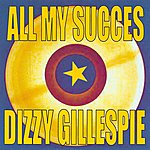 Dizzy Gillespie All My Succes