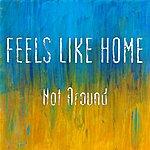 Feels Like Home Not Around