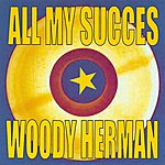Woody Herman All My Succes
