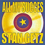 Stan Getz All My Succes