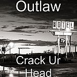 Outlaw Crack Ur Head