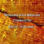 Eduard Van Beinum Conducts Bach Volume 1