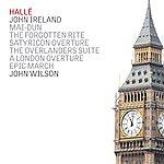 John Wilson John Ireland: The Forgotten Rite, Satyricon Overture, The Overlanders Suite, Et Al.