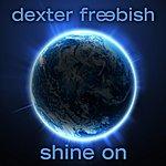 Dexter Freebish Shine On