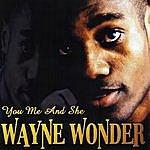 Wayne Wonder You, Me And She