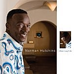 Norman Hutchins, Sr. Where I Long To Be