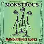 Monstrous Mother Nature's Slaves