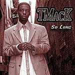 T-Mack So Long (Edited Version)