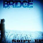 Bridge Shift Ep