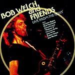 Bob Welch Bob Welch & Friends Live At The Roxy
