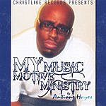 Antione Hayes My Music My Motive My Ministry