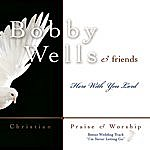 Bobby Wells Here With You Lord