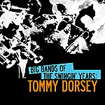 Tommy Dorsey Big Bands Of The Swingin' Years: Tommy Dorsey (Digitally Remastered)