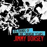 Jimmy Dorsey Big Bands Of The Swingin' Years: Jimmy Dorsey (Digitally Remastered)
