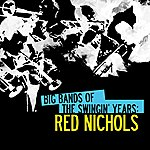 Red Nichols Big Bands Of The Swingin' Years: Red Nichols (Digitally Remastered)