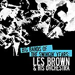 Les Brown & His Orchestra Big Bands Of The Swingin' Years: Les Brown & His Orchestra (Digitally Remastered)