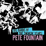 Pete Fountain Big Bands Of The Swingin' Years: Pete Fountain (Digitally Remastered)