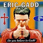 Eric Gadd Do You Believe In Gadd