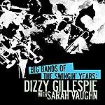 Sarah Vaughan Big Bands Of The Swingin' Years: Dizzy Gillespie With Sarah Vaughn (Digitally Remastered)