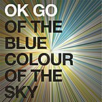 OK Go Of The Blue Colour Of The Sky Extra Nice Edition
