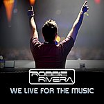 Robbie Rivera We Live For The Music