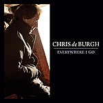 Chris DeBurgh Everywhere I Go - Single